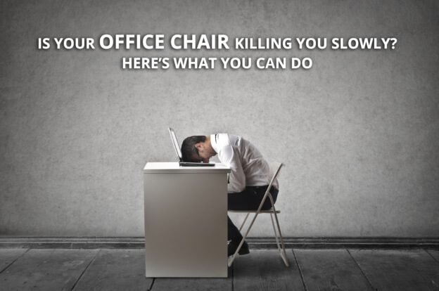 Is Your Office Chair Killing You Slowly