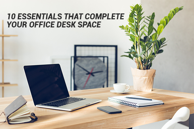 Essentials That Complete Your Office Desk Space