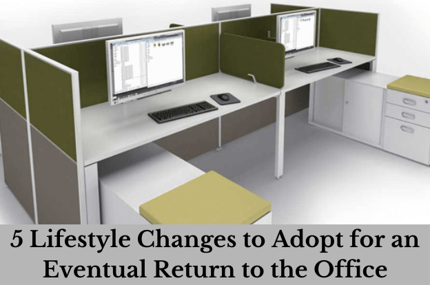 5 Lifestyle Changes to Adopt for an Eventual Return to the Office