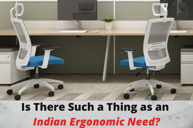 Is There Such a Thing as an Indian Ergonomic Need?